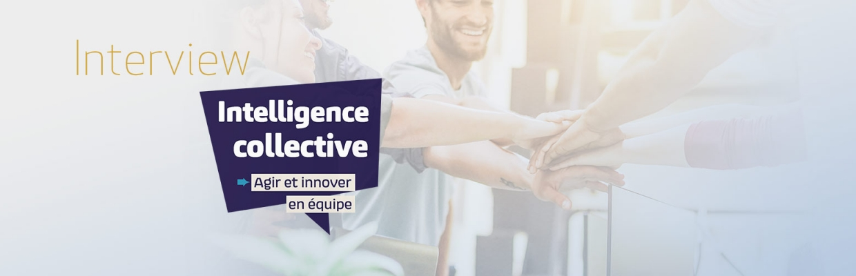 Interview : Intelligence collective, un état d'esprit