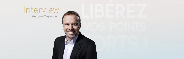 Libérez vos points forts ! Interview Antoine Carpentier