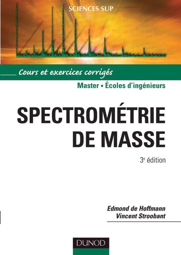 Spectrometrie De Masse Cours Et Exercices Corriges Livre Chimie De Edmond De Hoffmann Dunod