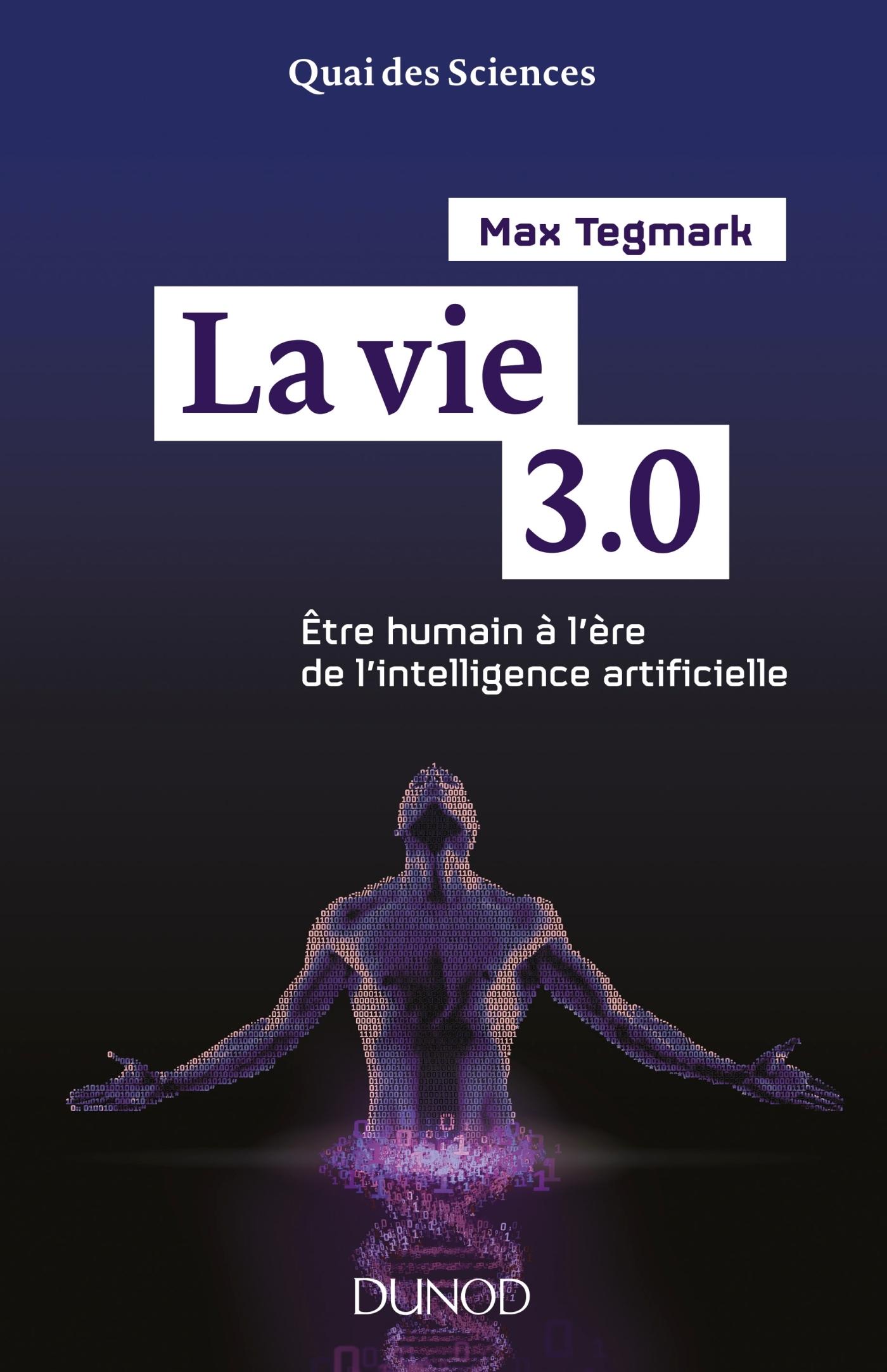 La vie 3.0 Etre humain à l'ère de l'intelligence