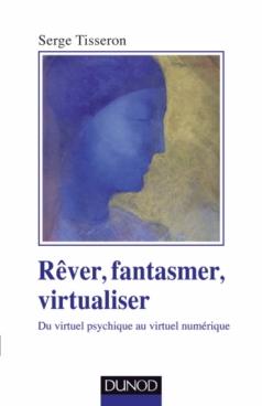 Rêver, fantasmer, virtualiser