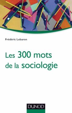 Les 300 mots de la sociologie
