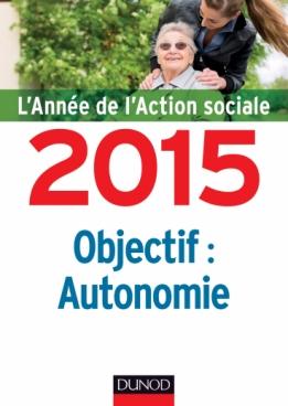 L'année de l'action sociale 2015 : Objectif autonomie