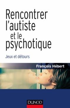 Rencontrer l'autiste et le psychotique