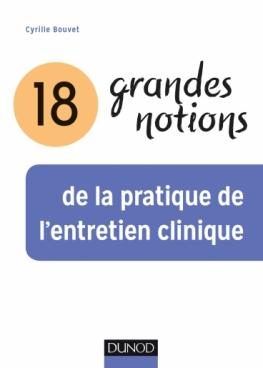 18 grandes notions de la pratique de l'entretien clinique