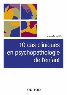 10 cas cliniques en psychopathologie de l'enfant