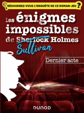 Les énigmes impossibles de Sullivan Holmes -Dernier acte