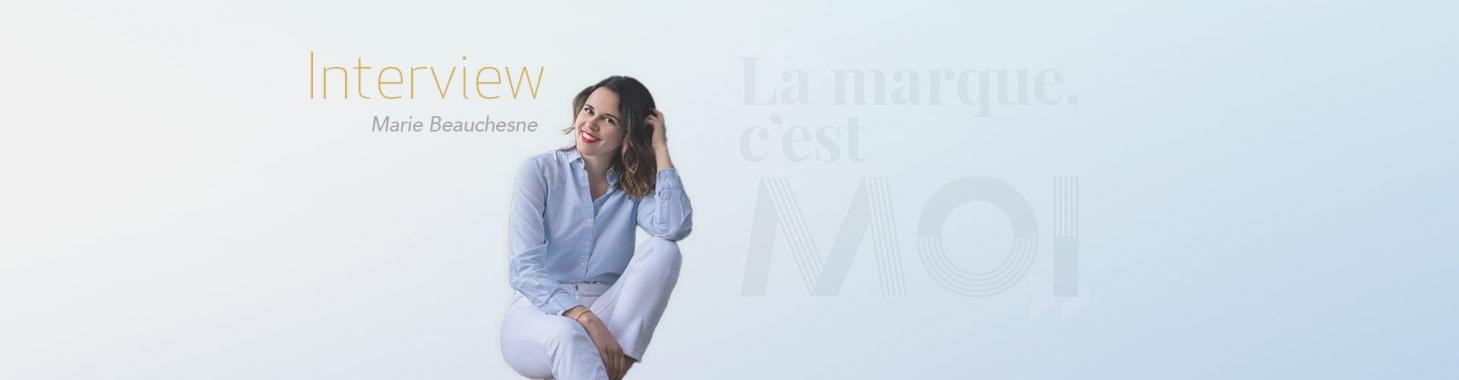 La marque c'est moi : interview Marie Beauchesne