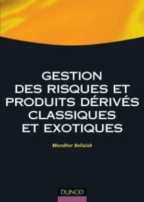Gestion des risques et produits dérivés classiques et exotiques