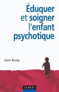 Éduquer et soigner l'enfant psychotique