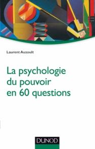 La psychologie du pouvoir en 60 questions