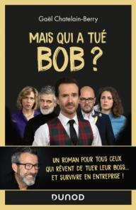 Mais qui a tué Bob ? Un roman pour tous ceux qui rêvent de tuer leur boss ...