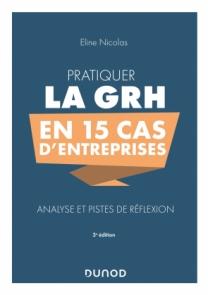 Pratiquer la GRH en 15 cas d'entreprises