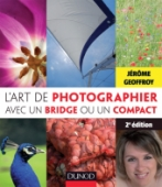 L'art de photographier avec un bridge ou un compact - 2e édition
