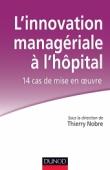 L'innovation managériale à l'hôpital : 14 cas de mise en œuvre