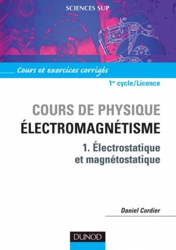 Cours de physique - Électromagnétisme - Tome 1