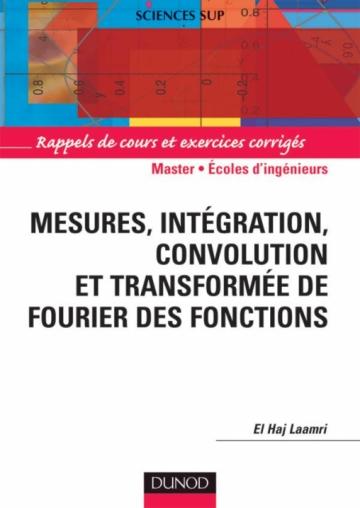 Mesures, Intégration, convolution et transformée de Fourrier des Fonctions