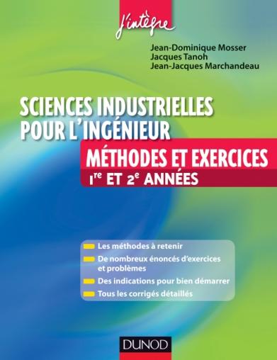 Sciences industrielles pour l'ingénieur Méthodes et Exercices 1re et 2e année