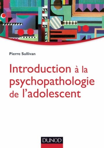 Introduction à la psychopathologie de l'adolescent