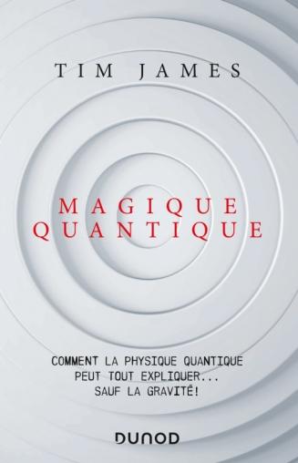 Magique quantique Comment la physique quantique peut tout expliquer ... sauf la gravité