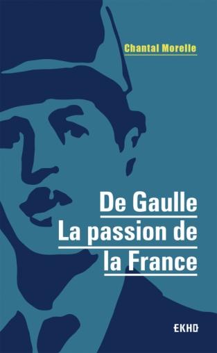 De Gaulle - La passion de la France