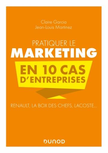 Pratiquer le marketing en 10 cas d'entreprises