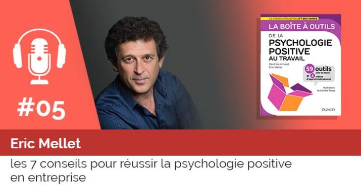 Podcast Eric Mellet - réussir la psychologie positive en entreprise