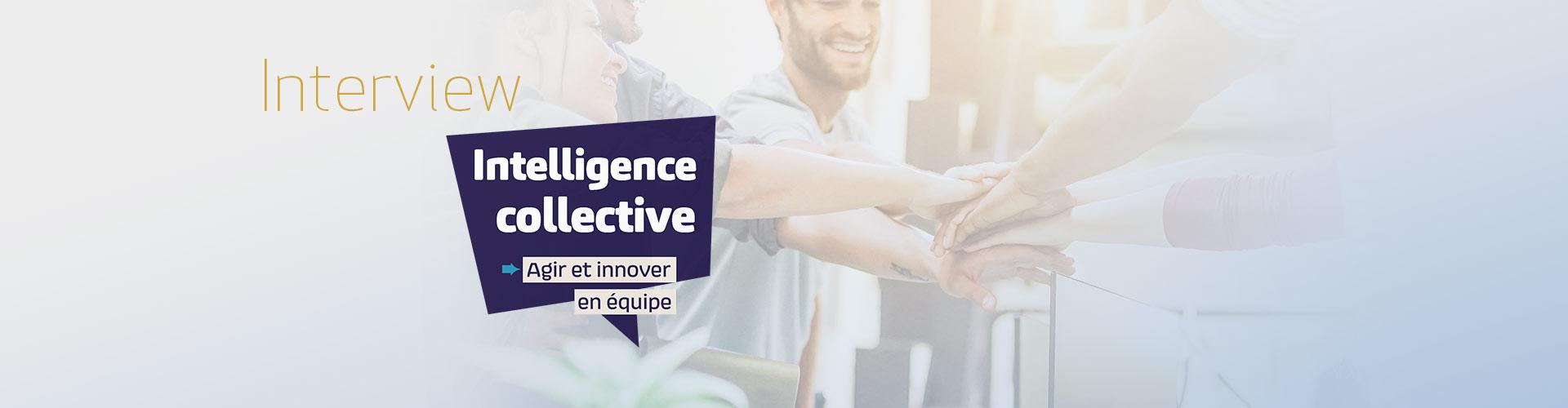 Interview : Intelligence collective, un état d'esprit