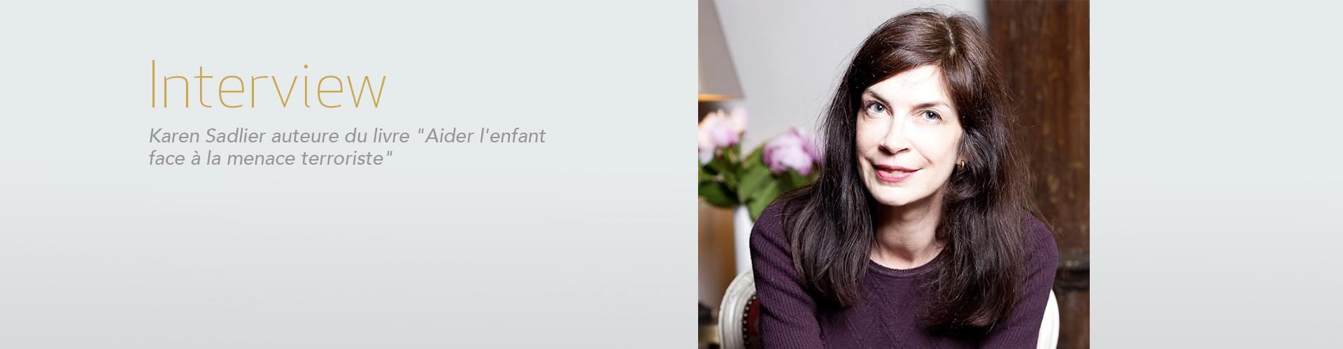 """Interview karen sadlier pour le livre """" Aider l'enfant face à la menace terroriste"""""""