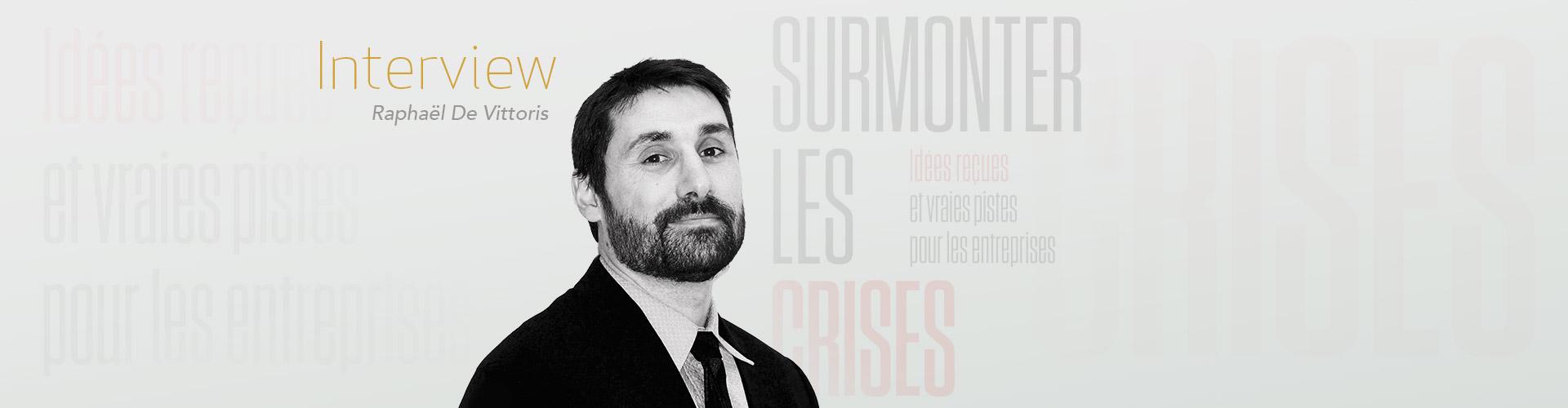 Surmonter les crises -  Interview de Raphaël De Vittoris